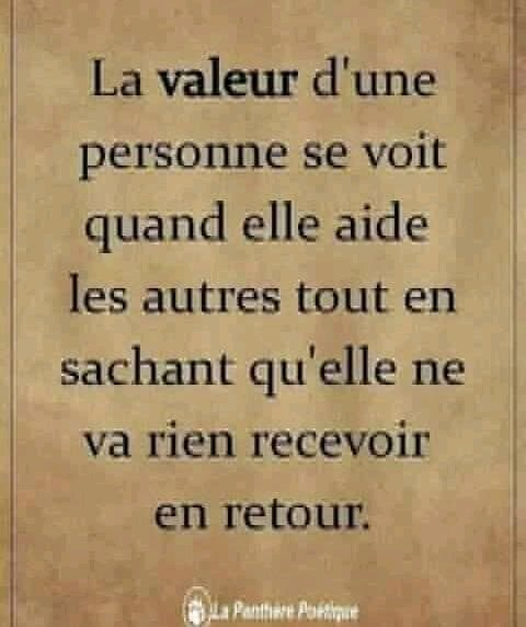 la valeur d'une personne se voit quand elle aide les autres tout en sachant qu'elle ne va rien recevoir en retour
